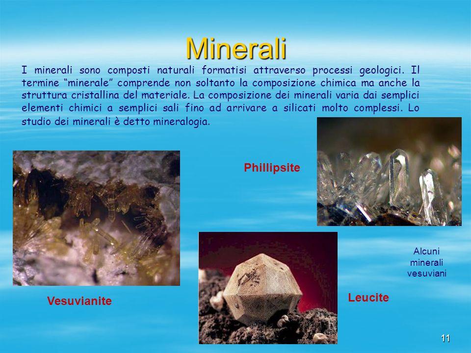 11 Minerali I minerali sono composti naturali formatisi attraverso processi geologici. Il termine minerale comprende non soltanto la composizione chim