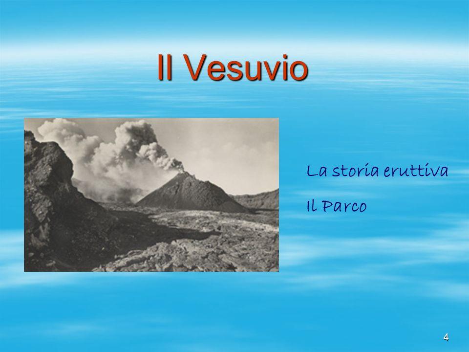 5 Il Somma-Vesuvio è uno strato vulcano di medie dimensioni che raggiunge unaltezza massima di 1281 m s.l.m.
