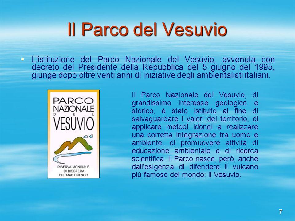 7 Il Parco del Vesuvio L'istituzione del Parco Nazionale del Vesuvio, avvenuta con decreto del Presidente della Repubblica del 5 giugno del 1995, giun