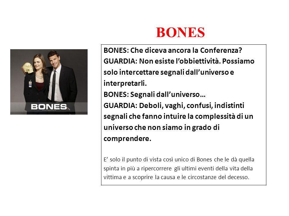 BONES BONES: Che diceva ancora la Conferenza.GUARDIA: Non esiste lobbiettività.