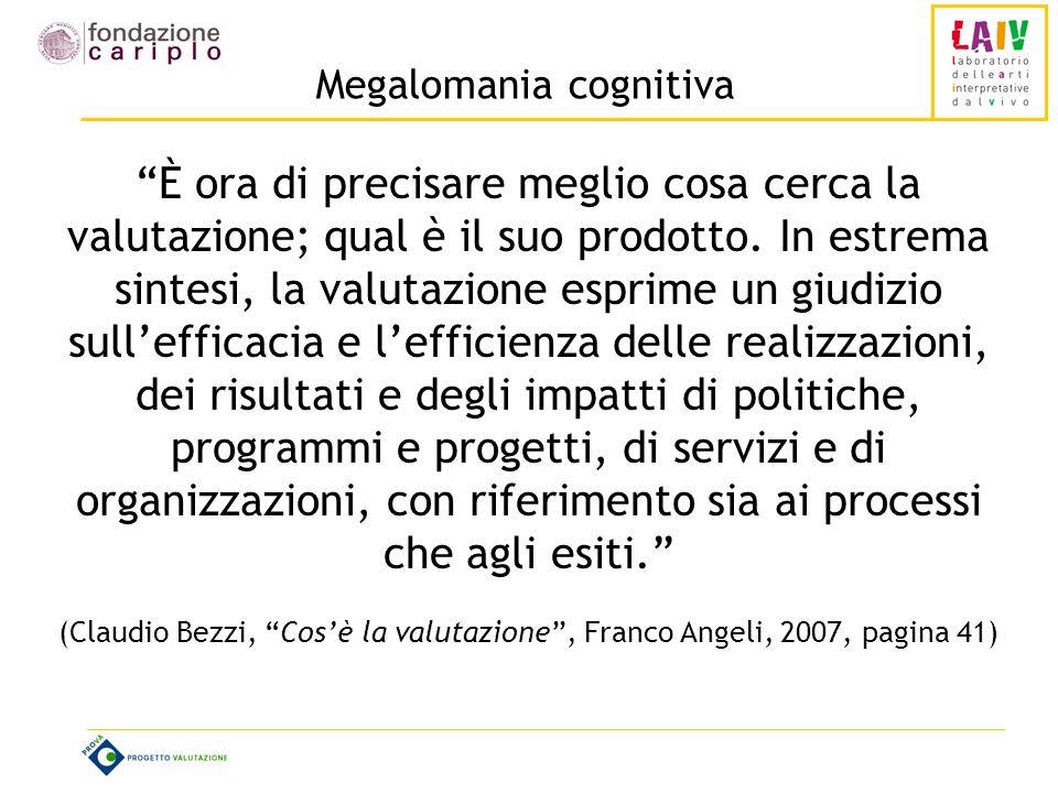 Megalomania cognitiva È ora di precisare meglio cosa cerca la valutazione; qual è il suo prodotto.