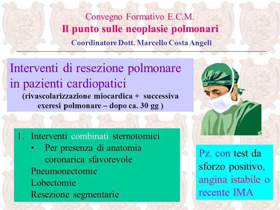 Pz. con test da sforzo positivo, angina istabile o recente IMA Convegno Formativo E.C.M. Il punto sulle neoplasie polmonari Coordinatore Dott. Marcell