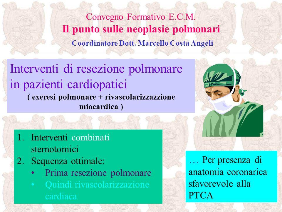 … Per presenza di anatomia coronarica sfavorevole alla PTCA Convegno Formativo E.C.M. Il punto sulle neoplasie polmonari Coordinatore Dott. Marcello C