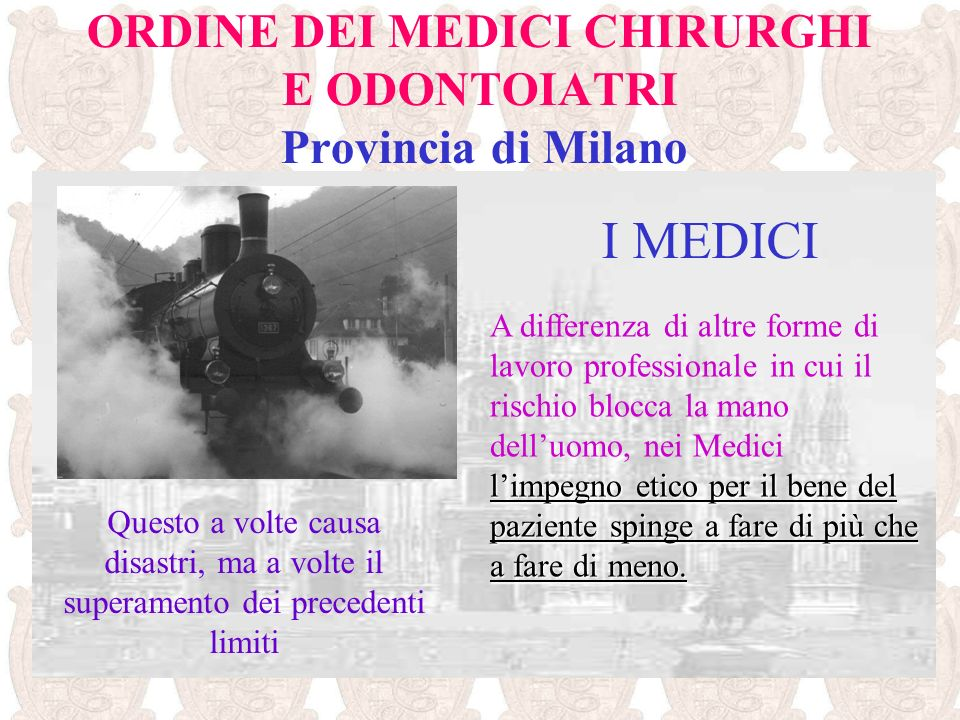ORDINE DEI MEDICI CHIRURGHI E ODONTOIATRI Provincia di Milano I MEDICI limpegno etico per il bene del paziente spinge a fare di più che a fare di meno
