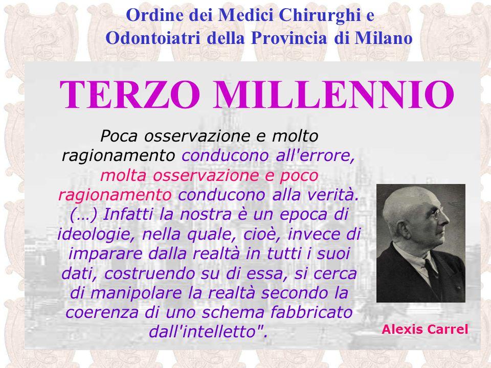 TERZO MILLENNIO Ordine dei Medici Chirurghi e Odontoiatri della Provincia di Milano Poca osservazione e molto ragionamento conducono all'errore, molta