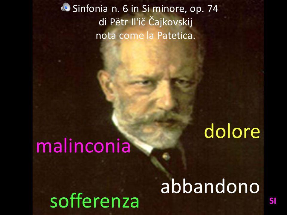 sofferenza dolore abbandono malinconia Sinfonia n. 6 in Si minore, op. 74 di Pëtr Il'ič Čajkovskij nota come la Patetica. SI