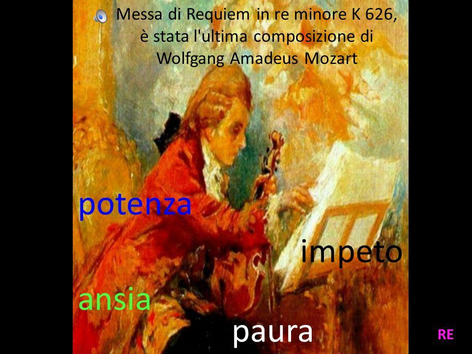 impeto paura ansia potenza Messa di Requiem in re minore K 626, è stata l'ultima composizione di Wolfgang Amadeus Mozart RE