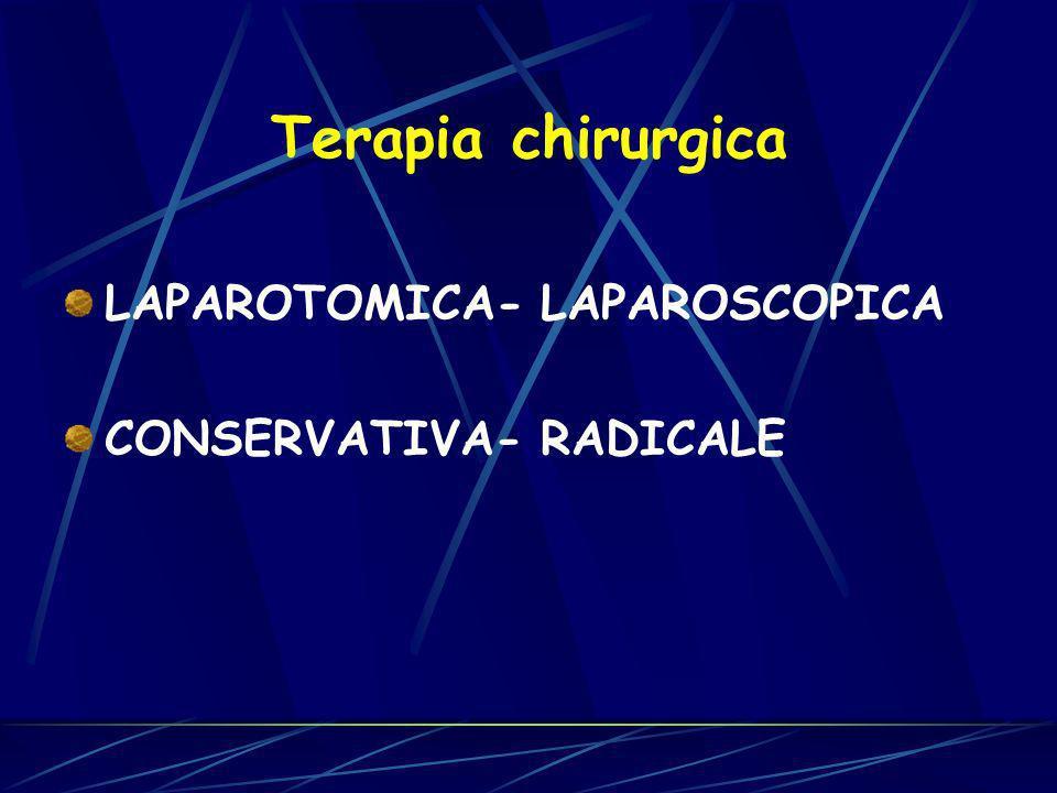 LAPAROTOMICA- LAPAROSCOPICA CONSERVATIVA- RADICALE Terapia chirurgica