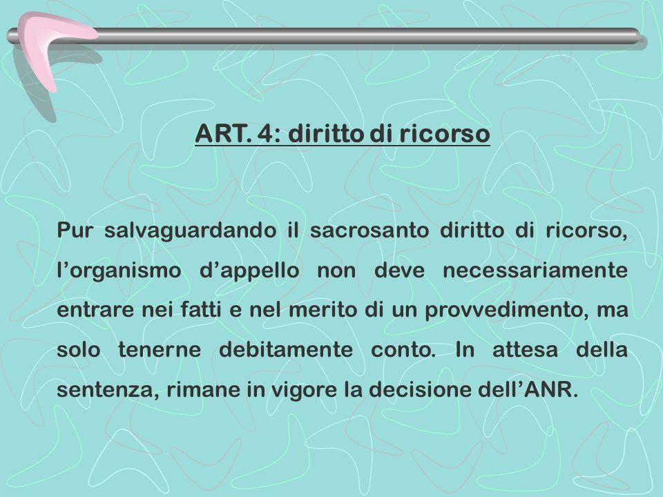 ART. 4: diritto di ricorso Pur salvaguardando il sacrosanto diritto di ricorso, lorganismo dappello non deve necessariamente entrare nei fatti e nel m