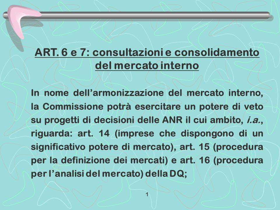 ART. 6 e 7: consultazioni e consolidamento del mercato interno In nome dellarmonizzazione del mercato interno, la Commissione potrà esercitare un pote