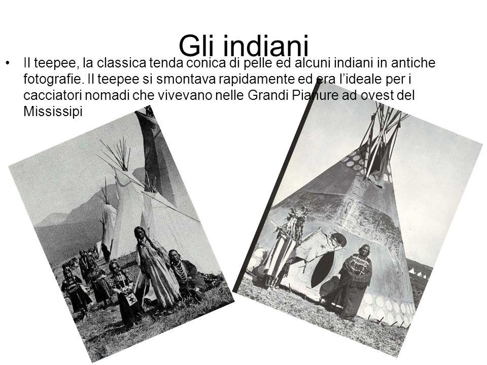 Gli indiani Il teepee, la classica tenda conica di pelle ed alcuni indiani in antiche fotografie.