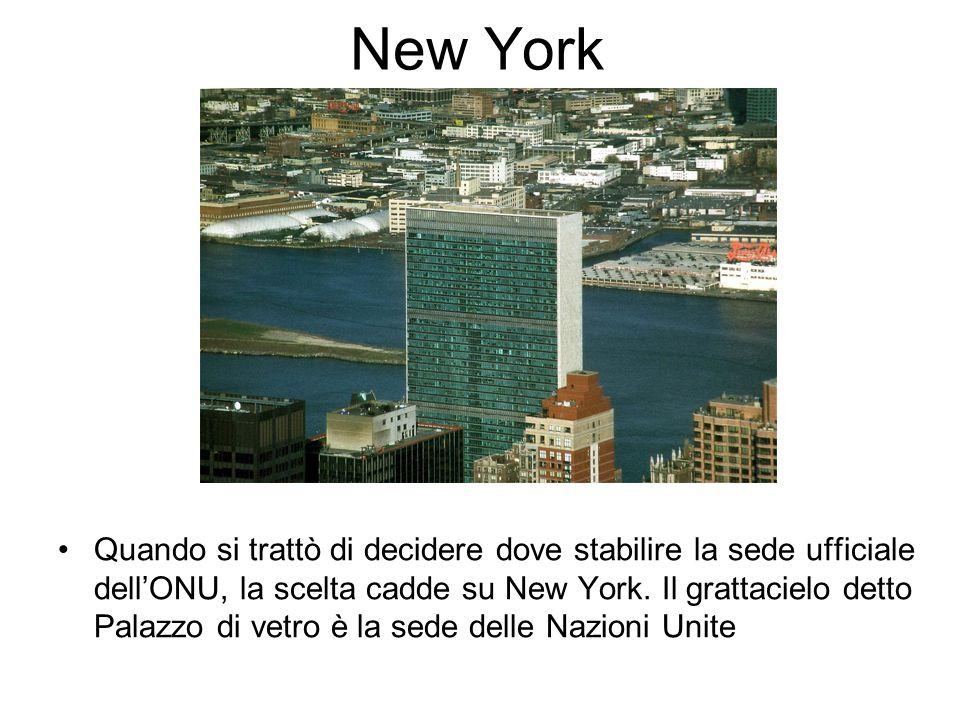 New York Quando si trattò di decidere dove stabilire la sede ufficiale dellONU, la scelta cadde su New York.