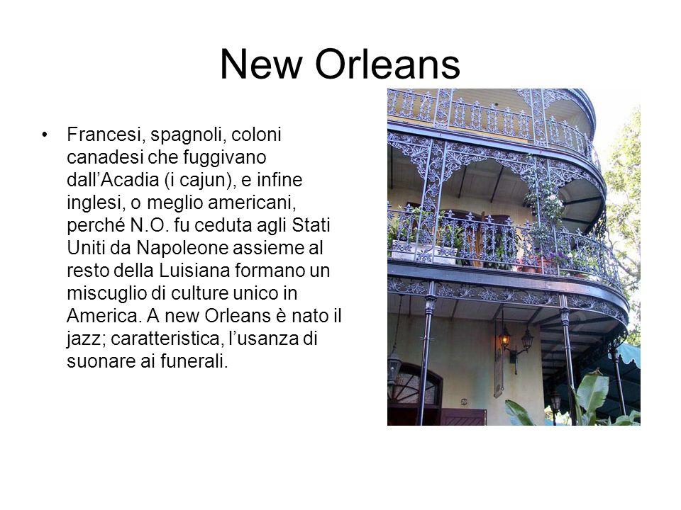 New Orleans Francesi, spagnoli, coloni canadesi che fuggivano dallAcadia (i cajun), e infine inglesi, o meglio americani, perché N.O.