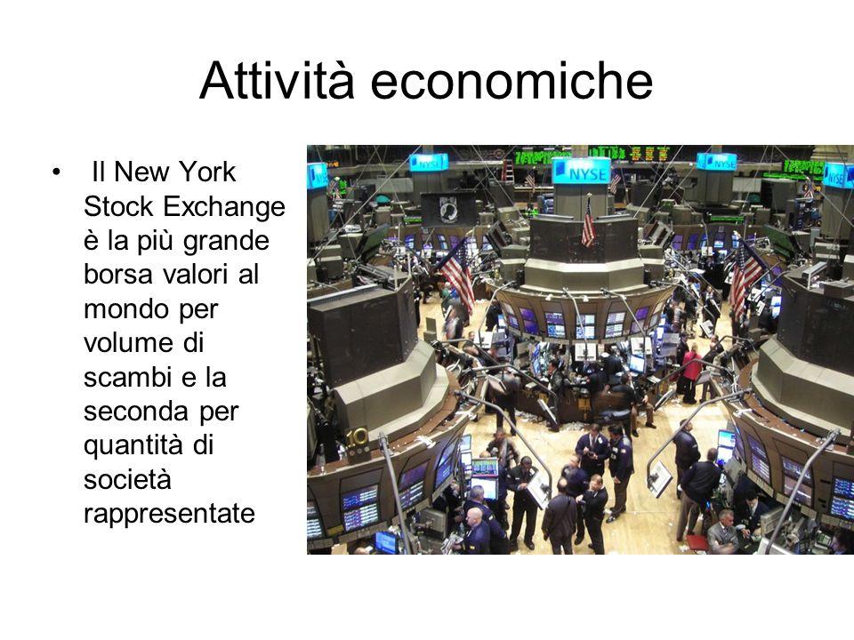 Attività economiche Il New York Stock Exchange è la più grande borsa valori al mondo per volume di scambi e la seconda per quantità di società rappresentate