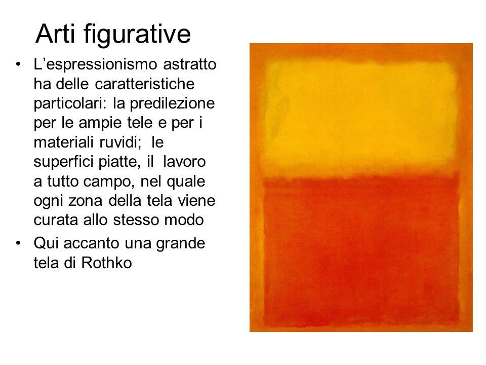 Arti figurative Lespressionismo astratto ha delle caratteristiche particolari: la predilezione per le ampie tele e per i materiali ruvidi; le superfici piatte, il lavoro a tutto campo, nel quale ogni zona della tela viene curata allo stesso modo Qui accanto una grande tela di Rothko