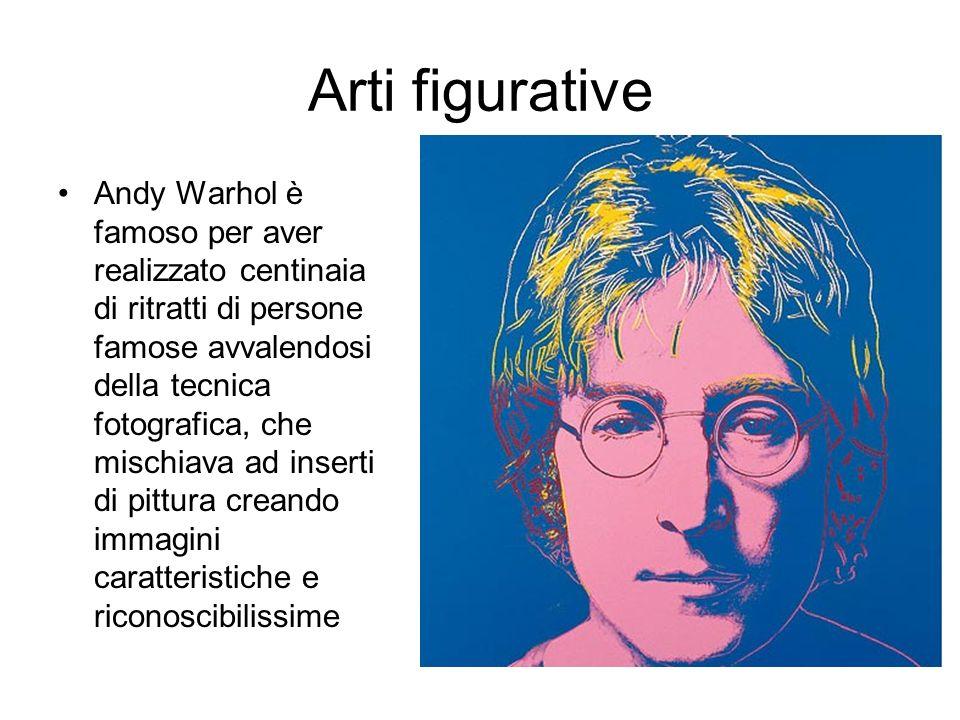 Arti figurative Andy Warhol è famoso per aver realizzato centinaia di ritratti di persone famose avvalendosi della tecnica fotografica, che mischiava ad inserti di pittura creando immagini caratteristiche e riconoscibilissime