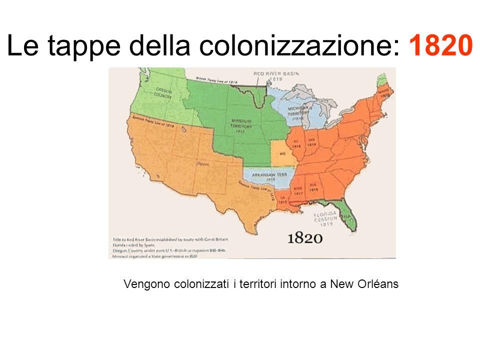 Le tappe della colonizzazione: 1820 Vengono colonizzati i territori intorno a New Orléans