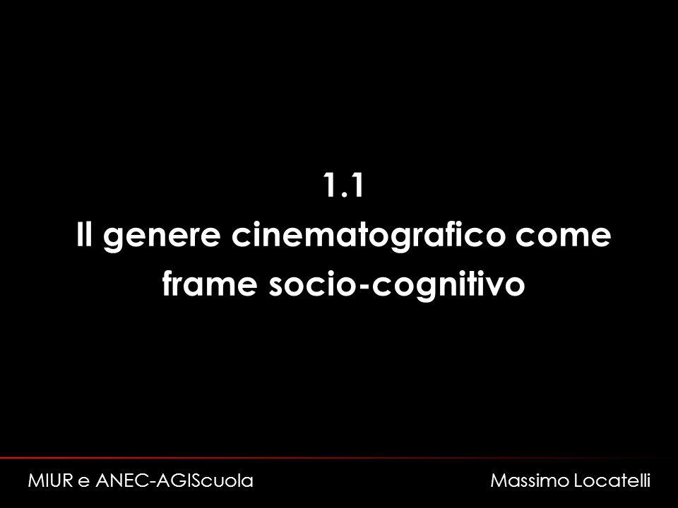 1.1 Il genere cinematografico come frame socio-cognitivo MIUR e ANEC-AGIScuola Massimo Locatelli