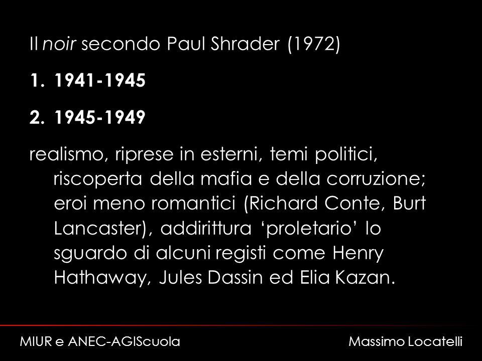 Il noir secondo Paul Shrader (1972) 1.1941-1945 2.1945-1949 realismo, riprese in esterni, temi politici, riscoperta della mafia e della corruzione; er