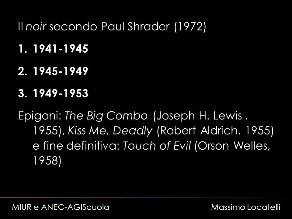 Il noir secondo Paul Shrader (1972) 1.1941-1945 2.1945-1949 3.1949-1953 Epigoni: The Big Combo (Joseph H. Lewis, 1955), Kiss Me, Deadly (Robert Aldric