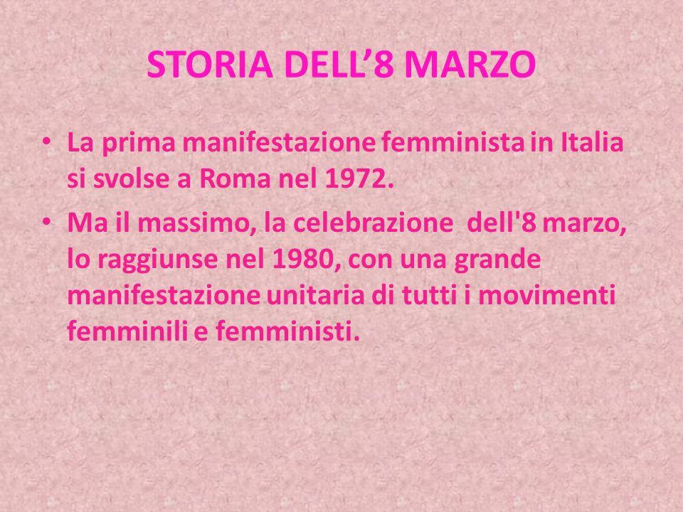 STORIA DELL8 MARZO La vera esplosione di popolarità e di partecipazione, l 8 Marzo l ebbe negli anni 70, con lo sviluppo dei movimenti femminili e femministi che operarono attivamente per la legge di parità, per il diritto al divorzio e all aborto.