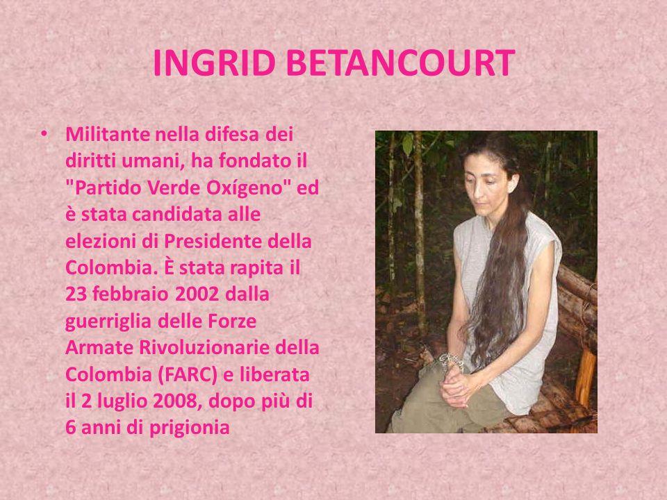 INGRID BETANCOURT Ingrid Betancourt Pulecio è una politica colombiana.