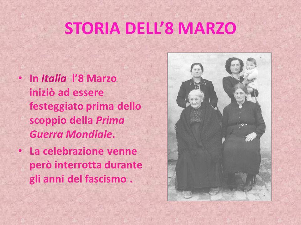 STORIA DELL8 MARZO In Italia l8 Marzo iniziò ad essere festeggiato prima dello scoppio della Prima Guerra Mondiale.