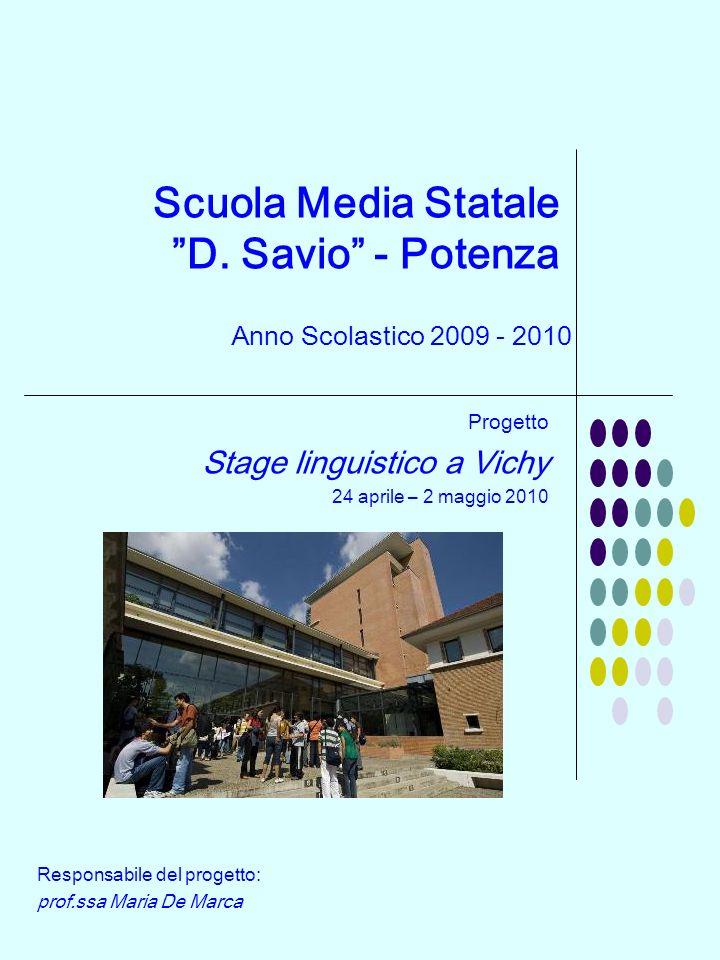 Scuola Media Statale D. Savio - Potenza Anno Scolastico 2009 - 2010 Progetto Stage linguistico a Vichy 24 aprile – 2 maggio 2010 Responsabile del prog