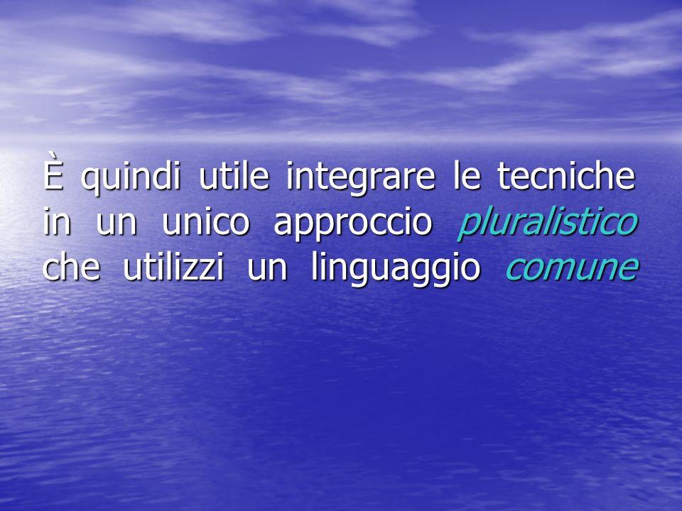 È quindi utile integrare le tecniche in un unico approccio pluralistico che utilizzi un linguaggio comune