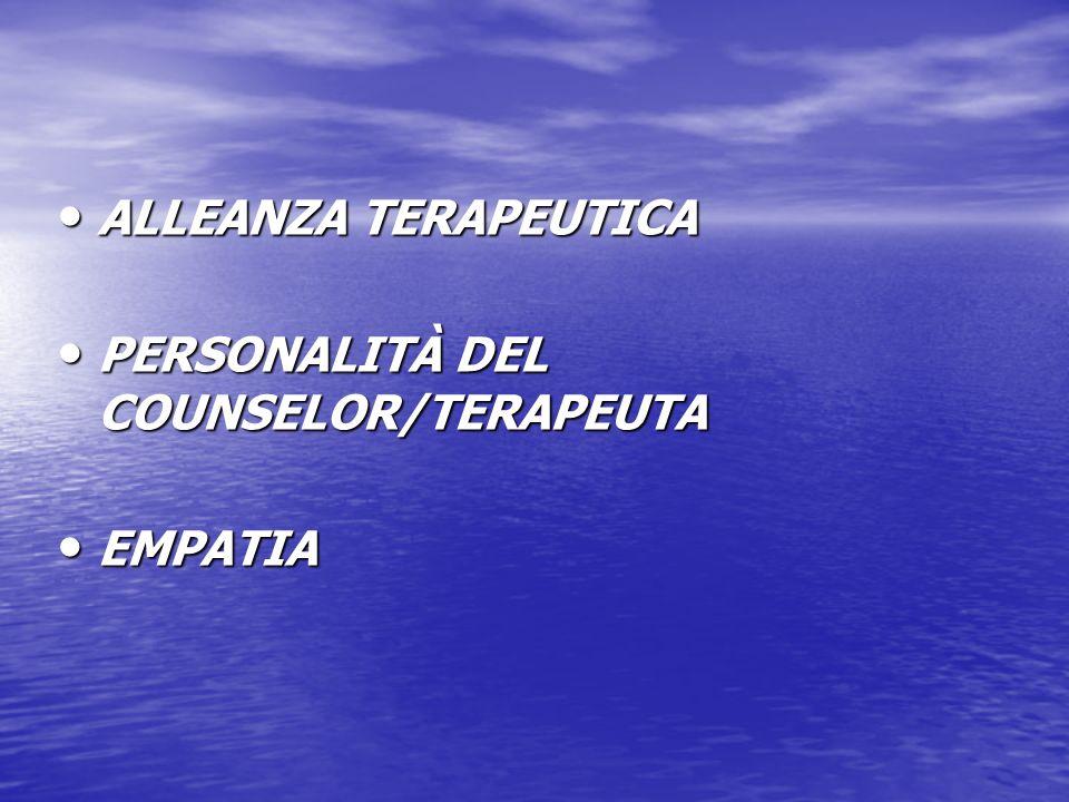 ALLEANZA TERAPEUTICA ALLEANZA TERAPEUTICA PERSONALITÀ DEL COUNSELOR/TERAPEUTA PERSONALITÀ DEL COUNSELOR/TERAPEUTA EMPATIA EMPATIA