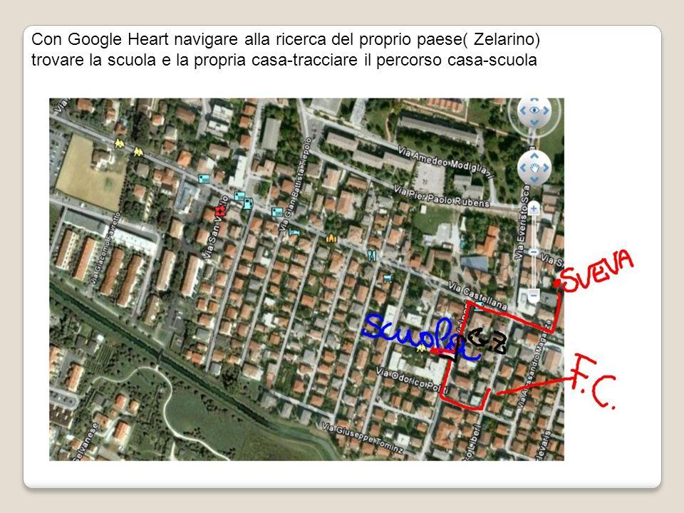 Con Google Heart navigare alla ricerca del proprio paese( Zelarino) trovare la scuola e la propria casa-tracciare il percorso casa-scuola