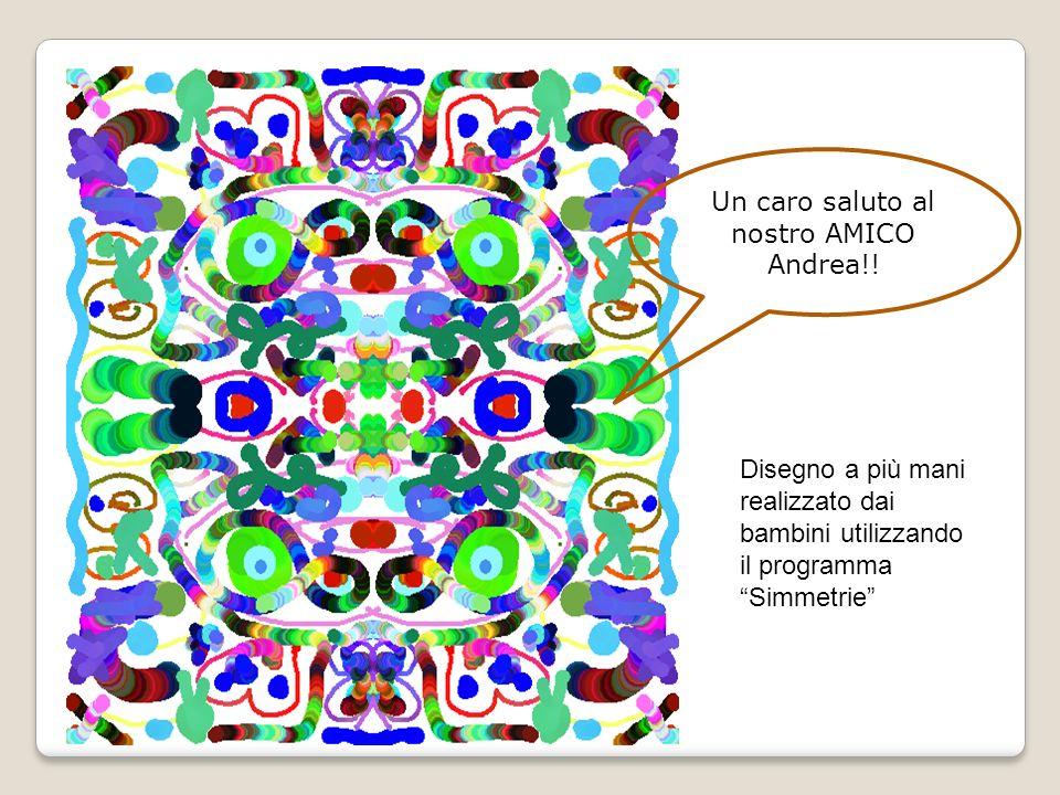 Un caro saluto al nostro AMICO Andrea!! Disegno a più mani realizzato dai bambini utilizzando il programma Simmetrie