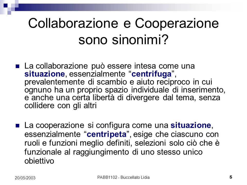 PABB1102 - Buccellato Lidia5 20/05/2003 Collaborazione e Cooperazione sono sinonimi? La cooperazione si configura come una situazione, essenzialmente