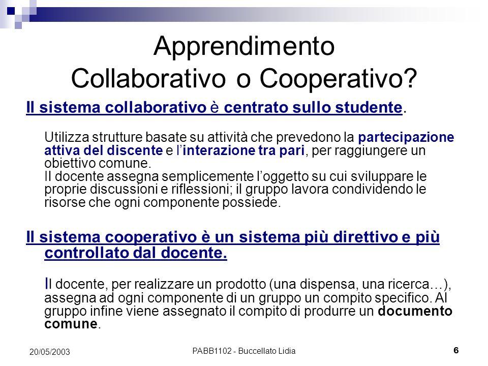 PABB1102 - Buccellato Lidia6 20/05/2003 Apprendimento Collaborativo o Cooperativo? Il sistema collaborativo è centrato sullo studente. Utilizza strutt