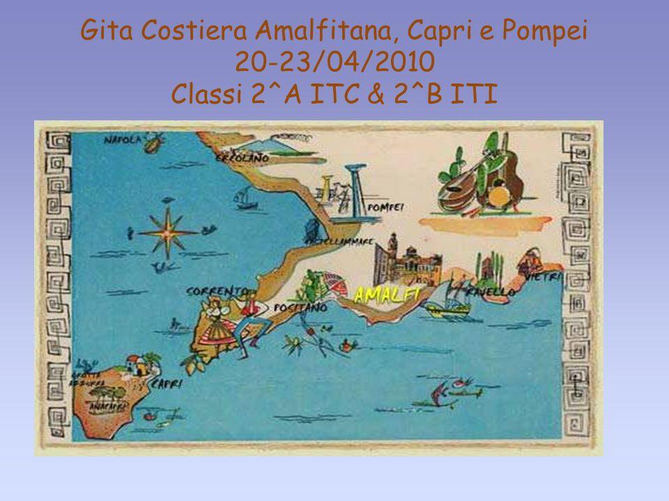 Fare clic per modificare stili del testo dello schema Secondo livello Terzo livello Quarto livello Quinto livello Gita Costiera Amalfitana, Capri e Pompei 20-23/04/2010 Classi 2^A ITC & 2^B ITI