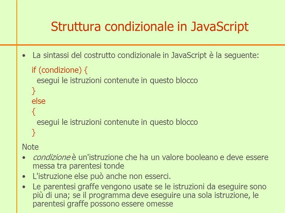 Struttura condizionale in JavaScript La sintassi del costrutto condizionale in JavaScript è la seguente: if (condizione) { esegui le istruzioni conten