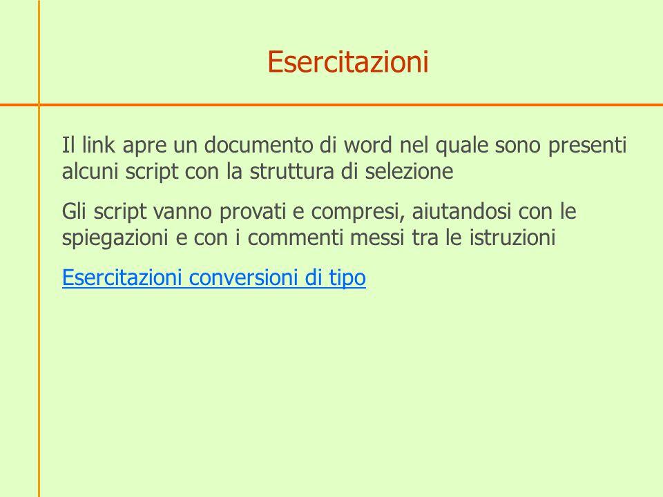 Esercitazioni Il link apre un documento di word nel quale sono presenti alcuni script con la struttura di selezione Gli script vanno provati e compres