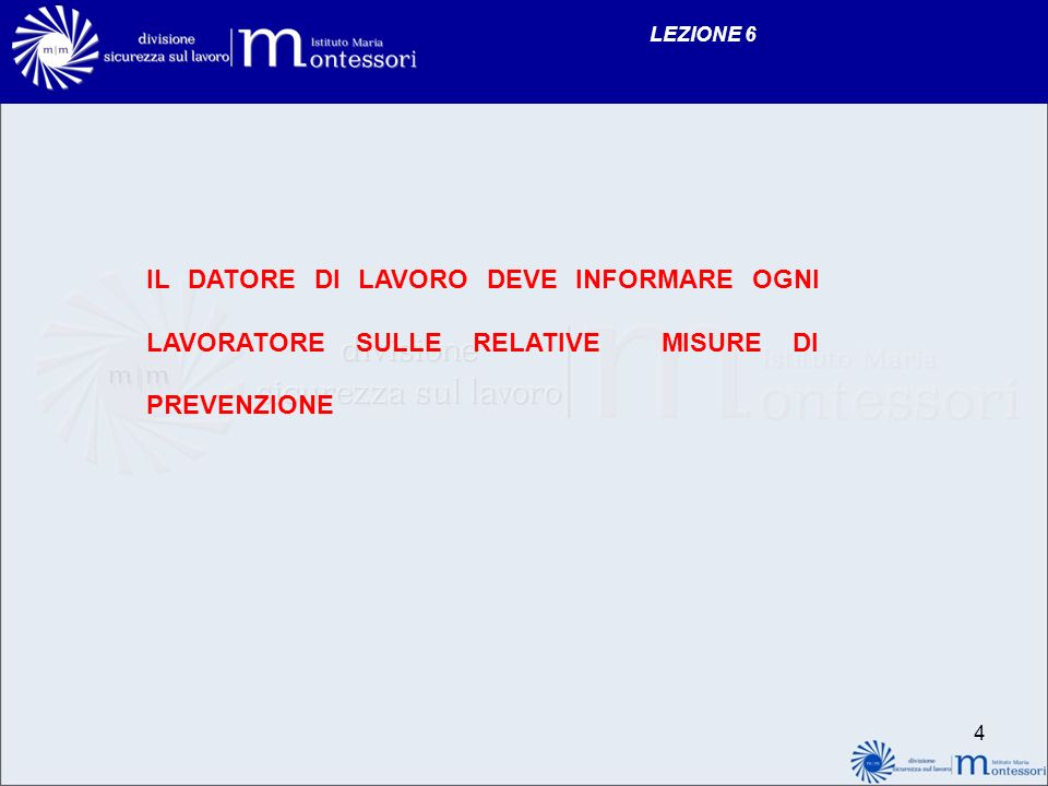 LEZIONE 6 IL DATORE DI LAVORO DEVE INFORMARE OGNI LAVORATORE SULLE RELATIVE MISURE DI PREVENZIONE 4