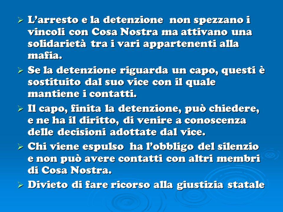 Larresto e la detenzione non spezzano i vincoli con Cosa Nostra ma attivano una solidarietà tra i vari appartenenti alla mafia. Larresto e la detenzio