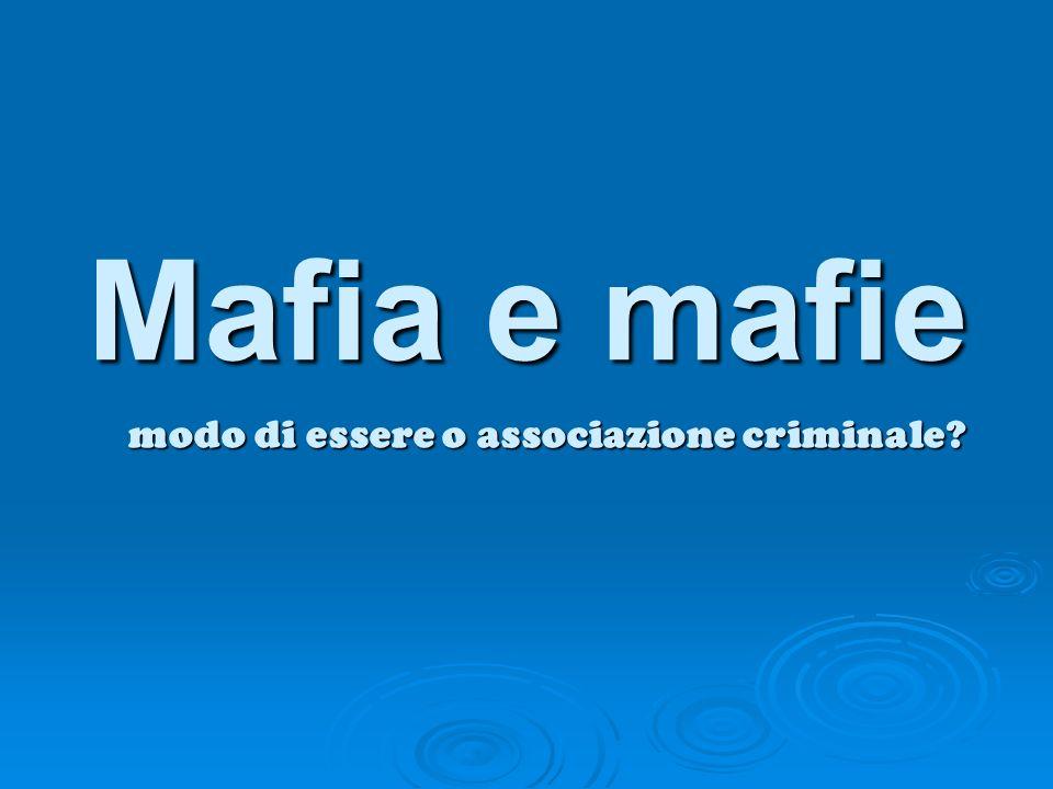 Mafia e mafie modo di essere o associazione criminale?
