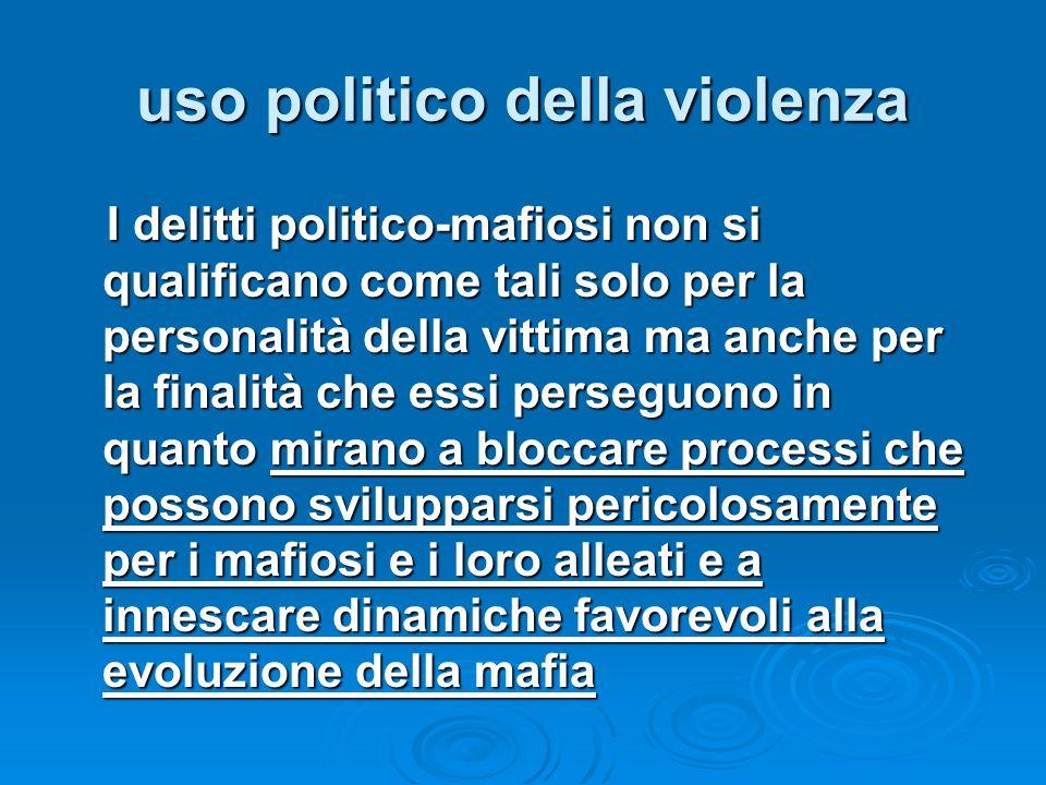 uso politico della violenza I delitti politico-mafiosi non si qualificano come tali solo per la personalità della vittima ma anche per la finalità che