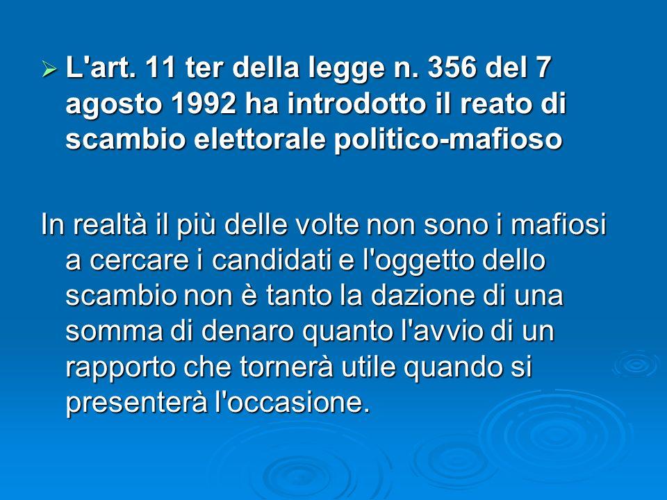 L'art. 11 ter della legge n. 356 del 7 agosto 1992 ha introdotto il reato di scambio elettorale politico-mafioso L'art. 11 ter della legge n. 356 del