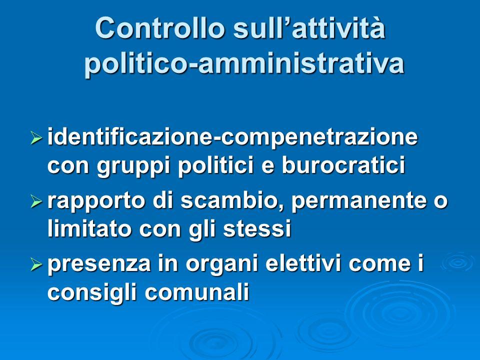 Controllo sullattività politico-amministrativa identificazione-compenetrazione con gruppi politici e burocratici identificazione-compenetrazione con g
