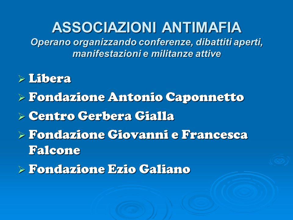 ASSOCIAZIONI ANTIMAFIA Operano organizzando conferenze, dibattiti aperti, manifestazioni e militanze attive Libera Fondazione Antonio Caponnetto Centr