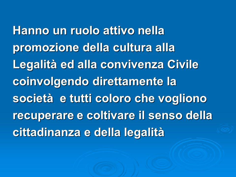 Hanno un ruolo attivo nella promozione della cultura alla Legalità ed alla convivenza Civile coinvolgendo direttamente la società e tutti coloro che v