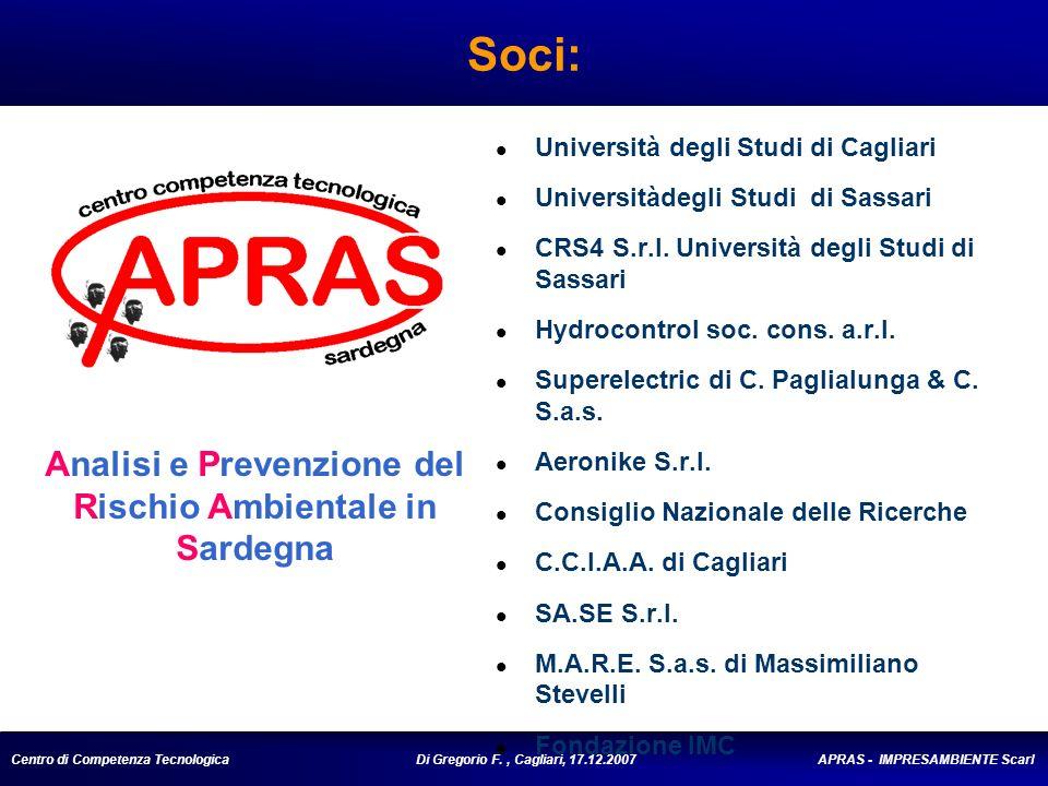 Centro di Competenza Tecnologica Di Gregorio F., Cagliari, 17.12.2007 APRAS - IMPRESAMBIENTE Scarl Soci: Università degli Studi di Cagliari Universitàdegli Studi di Sassari CRS4 S.r.l.