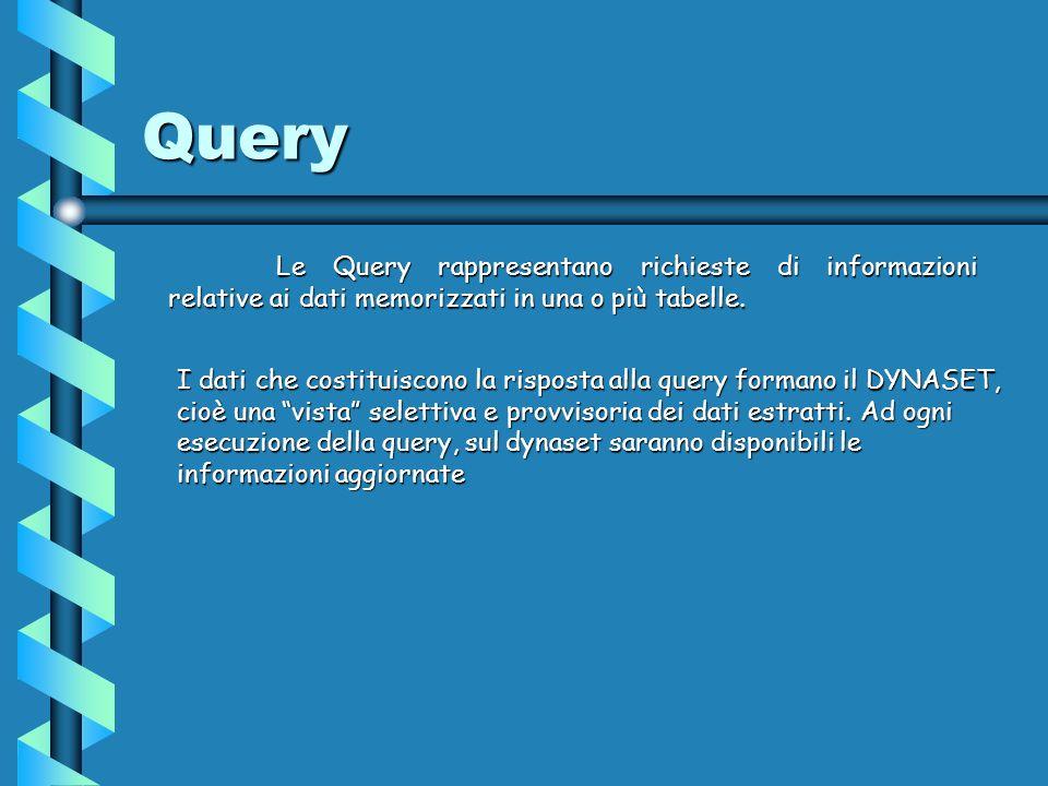 Query Le Query rappresentano richieste di informazioni relative ai dati memorizzati in una o più tabelle.