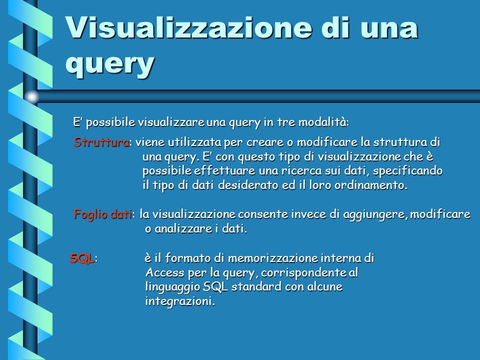 Visualizzazione di una query E possibile visualizzare una query in tre modalità: Foglio dati: la visualizzazione consente invece di aggiungere, modificare o analizzare i dati.
