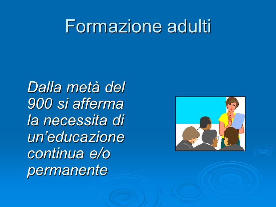 Formazione adulti Dalla metà del 900 si afferma la necessita di uneducazione continua e/o permanente