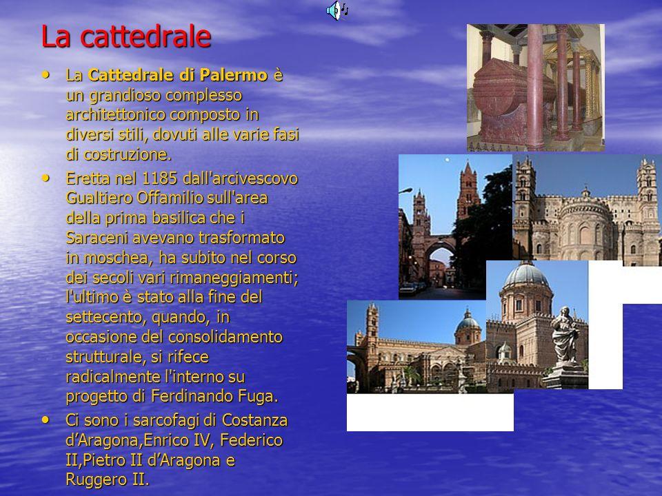La cattedrale La Cattedrale di Palermo è un grandioso complesso architettonico composto in diversi stili, dovuti alle varie fasi di costruzione. La Ca